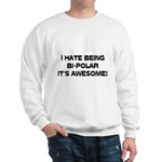I Hate Being Bi-Polar It's Awesome! Sweatshirt