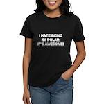 I Hate Being Bi-Polar It's Awesome! Women's Dark T