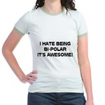 I Hate Being Bi-Polar It's Awesome! Jr. Ringer T-S