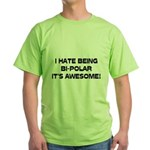 I Hate Being Bi-Polar It's Awesome! Green T-Shirt