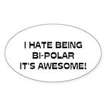 I Hate Being Bi-Polar It's Awesome! Sticker (Oval