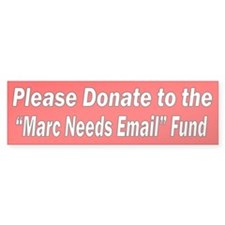 """Marc Needs Email"" Fund Bumper Bumper Sticker"