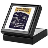Drive Slower in Hot Weather Keepsake Box