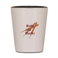 Stake is Murder Shot Glass