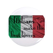 "Italians Make the Best Lovers 3.5"" Button"