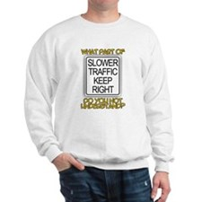 SLOWER TRAFFIC KEEP RIGHT! Sweatshirt
