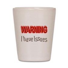 WARNING I have Issues Shot Glass