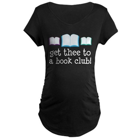 Get Thee To A Book Club Maternity Dark T-Shirt