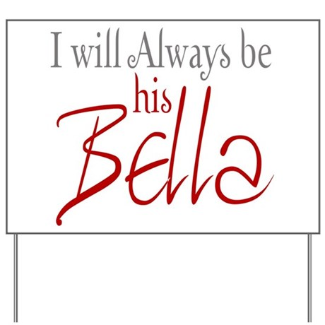 I will always be his Bella Yard Sign