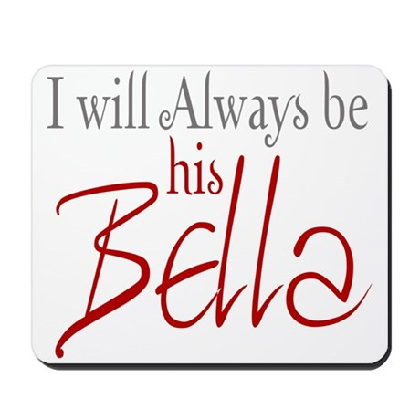 I will always be his Bella Mousepad
