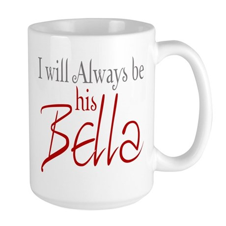 I will always be his Bella Large Mug
