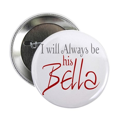 "I will always be his Bella 2.25"" Button"