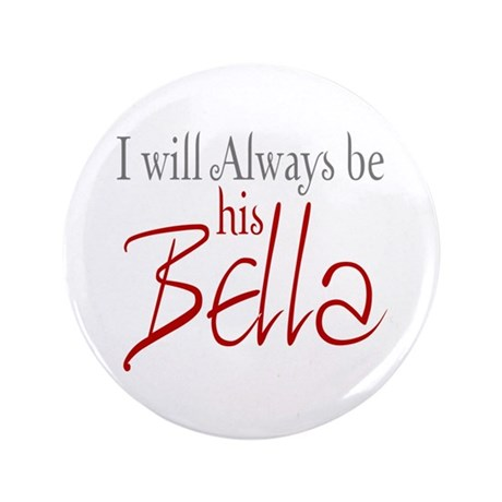"I will always be his Bella 3.5"" Button"