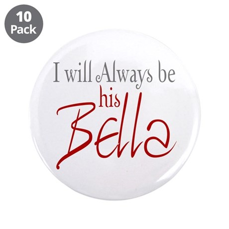 "I will always be his Bella 3.5"" Button (10 pack)"
