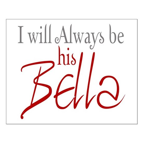 I will always be his Bella Small Poster