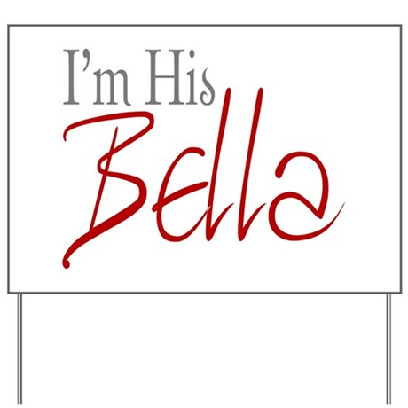 His Bella Yard Sign