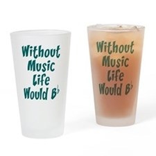 Without Music Life Would Bb Drinking Glass