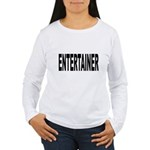 Entertainer Women's Long Sleeve T-Shirt