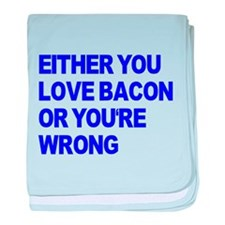 Either you love bacon or you' baby blanket