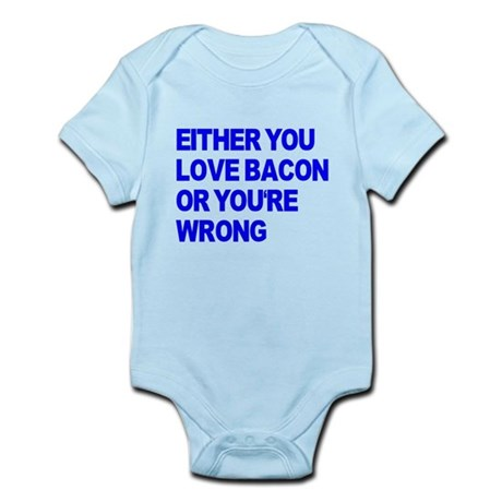 Either you love bacon or you' Infant Bodysuit