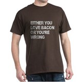 Either you love bacon or you' T-Shirt