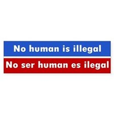 no human illegal... Bumper Bumper Sticker