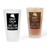 Keep Calm And Get Yer Blues On Drinking Glass