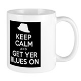 Keep Calm And Get Yer Blues On Mug