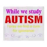 Autism ignorance cure Throw Blanket