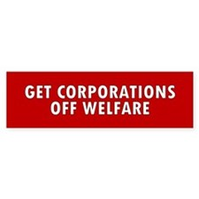 corporations welfare... Bumper Bumper Sticker