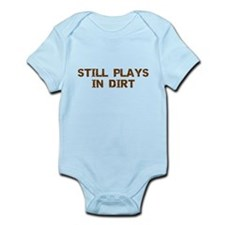 Still Plays in Dirt Infant Bodysuit
