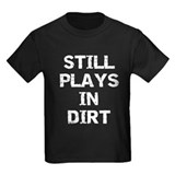 Still Plays in Dirt T