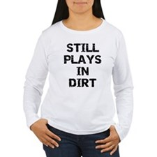 Still Plays in Dirt T-Shirt