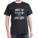 Shut Up And Lift Weightlifting  T-Shirt