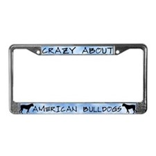 Crazy About American Bulldogs License Plate Frame