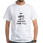 Wife lifts heavier White T-Shirt