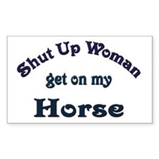 Shut Up Woman Get On My Horse Decal