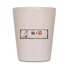 BSL is BS! Shot Glass