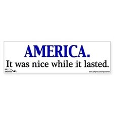 AMERICA. It was nice while it Bumper Sticker