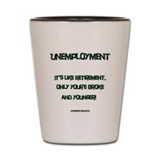 Unemployment is like... Shot Glass