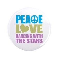 "Peace Love Dancing With The Stars 3.5"" Button"