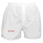 got pussy? Boxer Shorts