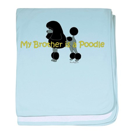 My Brother is a Poodle baby blanket