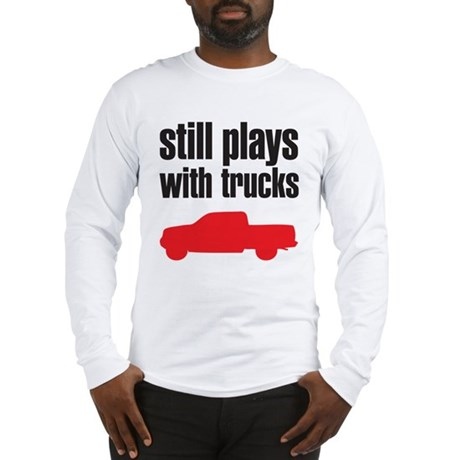 Still plays with trucks Long Sleeve T-Shirt