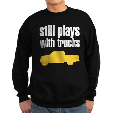 Still plays with trucks Sweatshirt (dark)