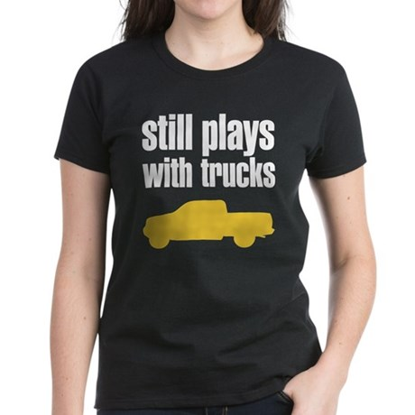 Still plays with trucks Women's Dark T-Shirt