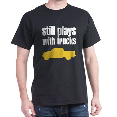 Still plays with trucks Dark T-Shirt
