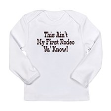 This isn't my first rodeo ya Long Sleeve Infant T-