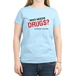 Who needs drugs? Women's Light T-Shirt