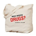 Who needs drugs? Tote Bag